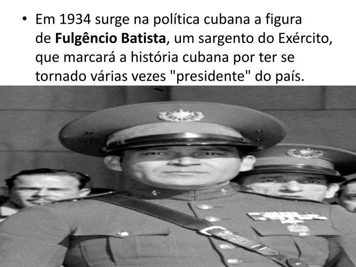 Em 1934 surge na poltica cubana a figura de
