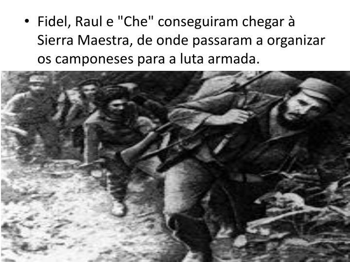 """Fidel, Raul e """"Che"""" conseguiram chegar  Sierra Maestra, de onde passaram a organizar os camponeses para a luta armada."""