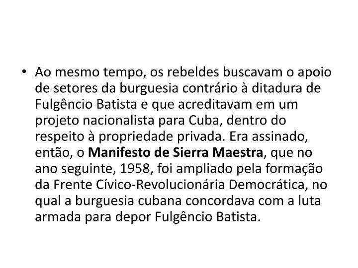 Ao mesmo tempo, os rebeldes buscavam o apoio de setores da burguesia contrrio  ditadura de Fulgncio Batista e que acreditavam em um projeto nacionalista para Cuba, dentro do respeito  propriedade privada. Era assinado, ento, o