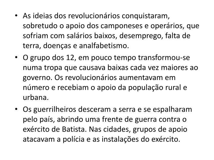 As ideias dos revolucionrios conquistaram, sobretudo o apoio dos camponeses e operrios, que sofriam com salrios baixos, desemprego, falta de terra, doenas e analfabetismo.