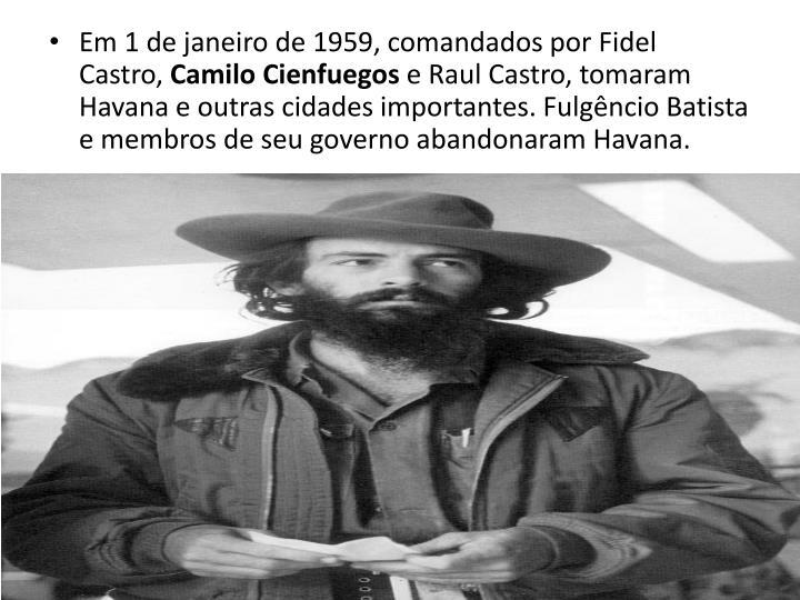 Em 1 de janeiro de 1959, comandados por Fidel Castro,