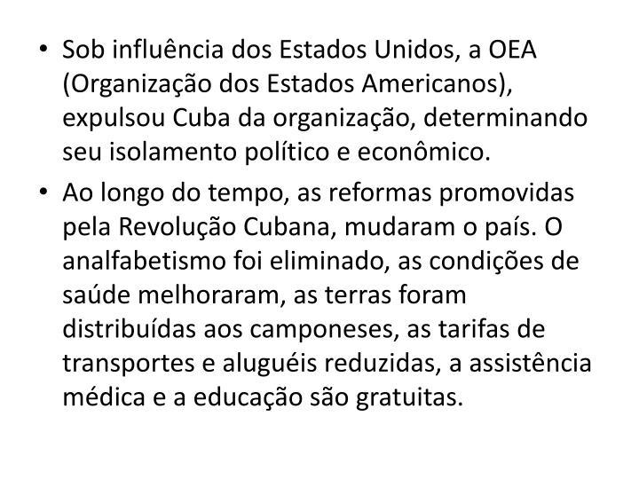 Sob influncia dos Estados Unidos, a OEA (Organizao dos Estados Americanos), expulsou Cuba da organizao, determinando seu isolamento poltico e econmico.