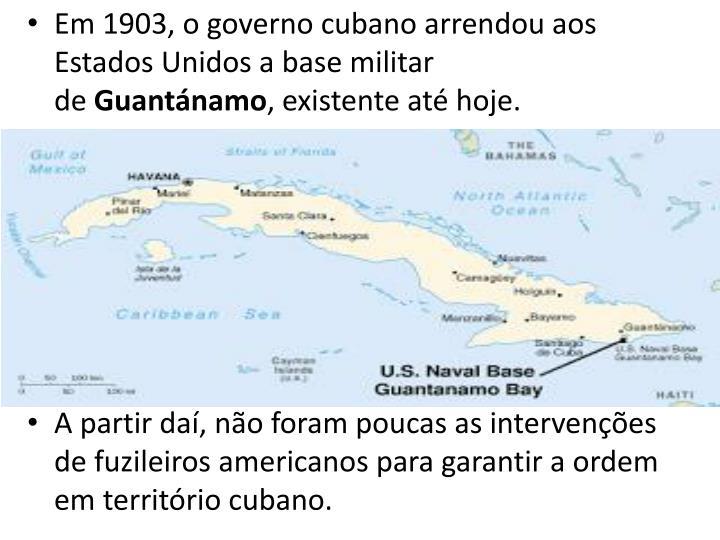 Em 1903, o governo cubano arrendou aos Estados Unidos a base militar de