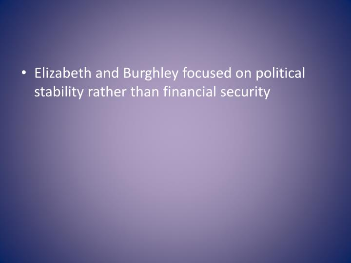 Elizabeth and Burghley focused on political stability rather than financial security