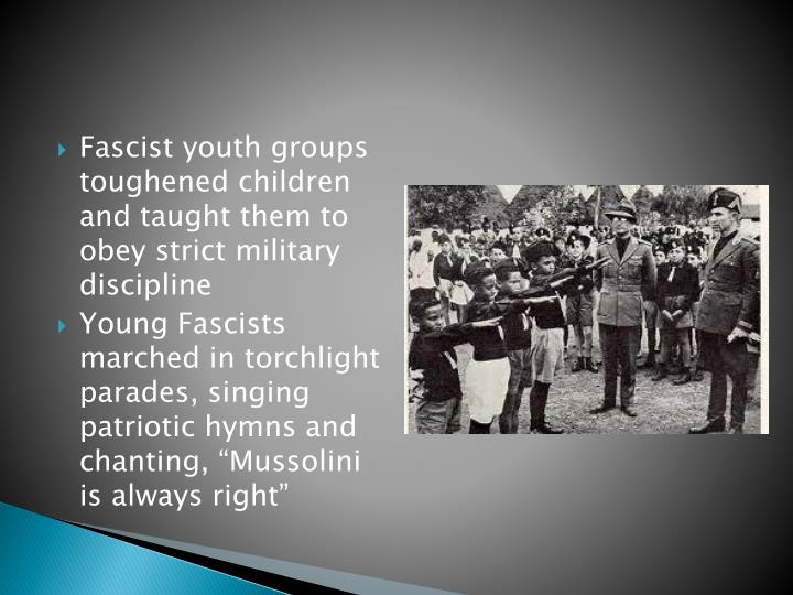Fascist youth groups toughened children and taught them to obey strict military discipline