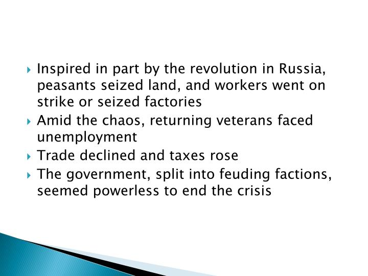 Inspired in part by the revolution in Russia, peasants seized land, and workers went on strike or seized factories
