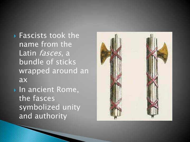 Fascists took the name from the Latin