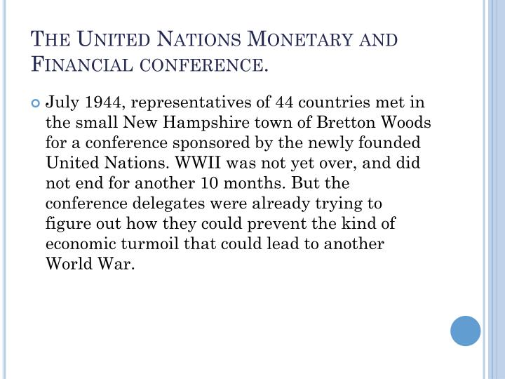 The United Nations Monetary and Financial conference.