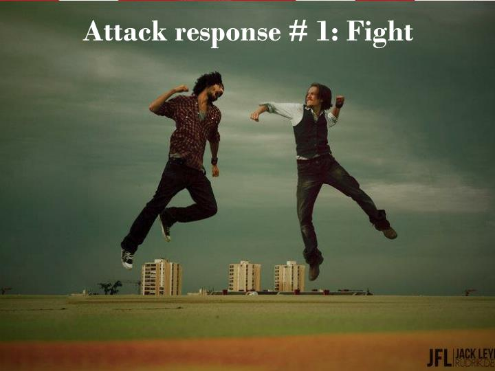 Attack response # 1: Fight