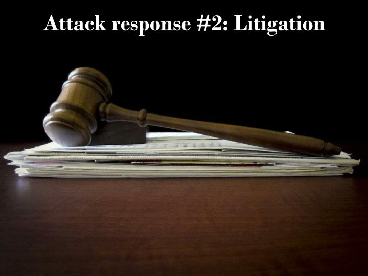 Attack response #2: Litigation