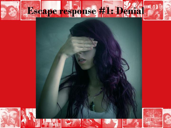 Escape response #1: Denial