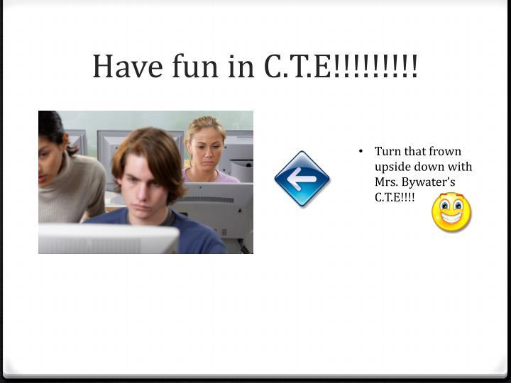 Have fun in C.T.E!!!!!!!!!