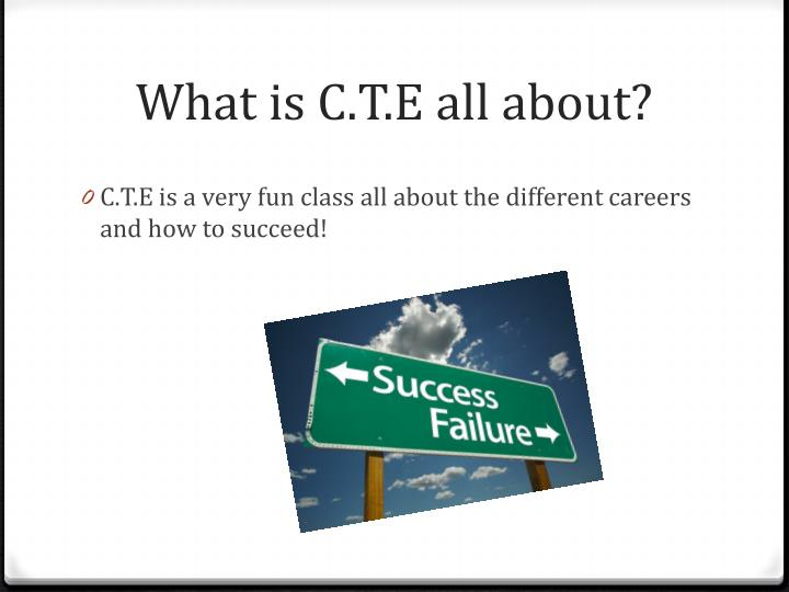 What is c t e all about