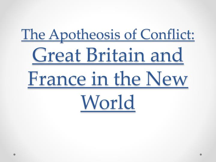 The apotheosis of conflict great britain and france in the new world