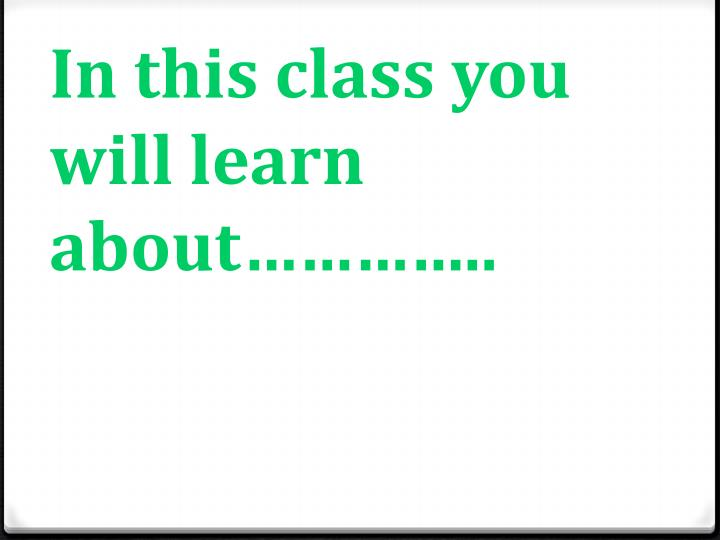 In this class you will learn about