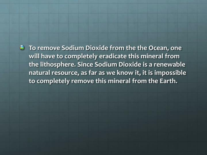 To remove Sodium Dioxide from the the Ocean, one will have to completely