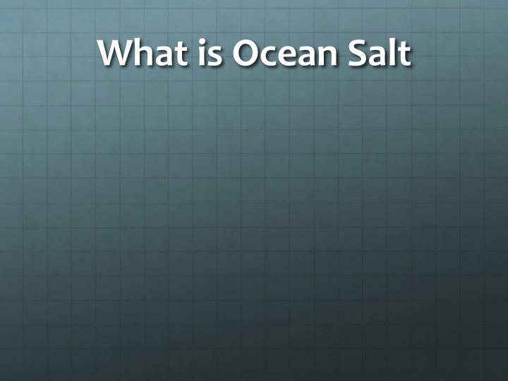 What is Ocean Salt