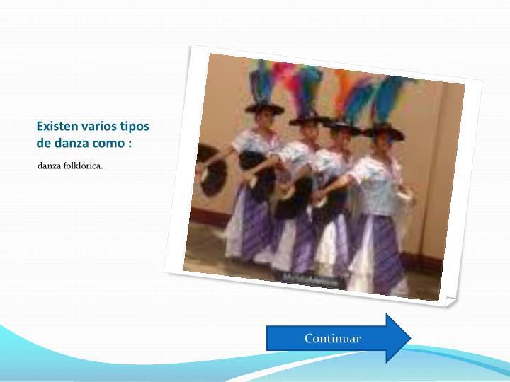 Existen varios tipos de danza como :