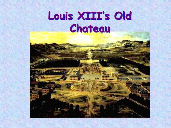 Louis XIII's Old Chateau