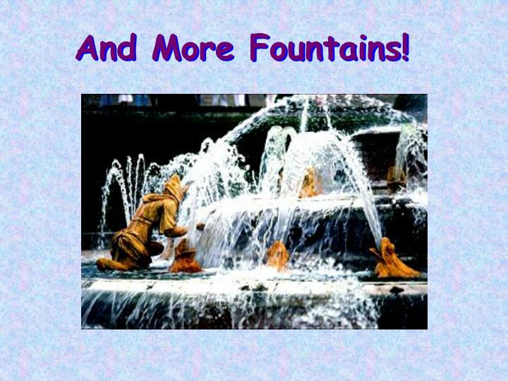 And More Fountains!