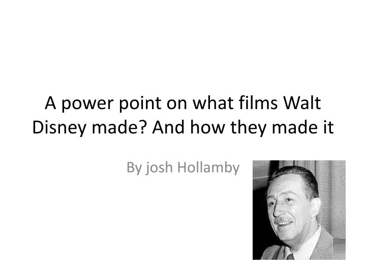 A power point on what films walt disney made and how they made it