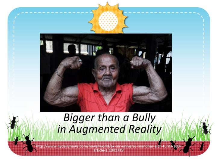 Bigger than a bully in augmented reality