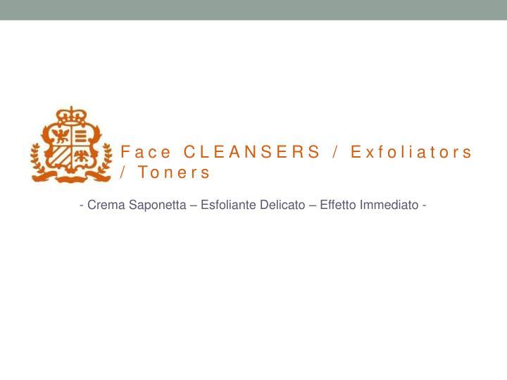 Face CLEANSERS / Exfoliators / Toners