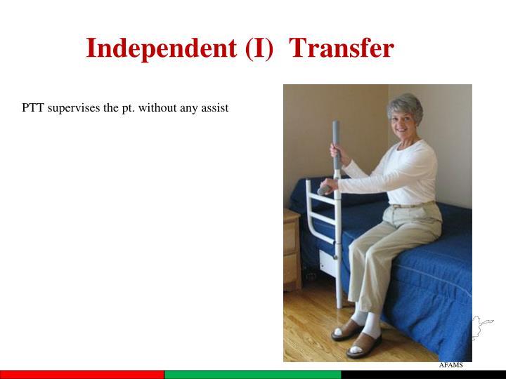Independent (I)  Transfer