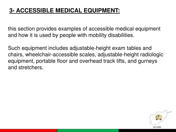 3- ACCESSIBLE MEDICAL EQUIPMENT: