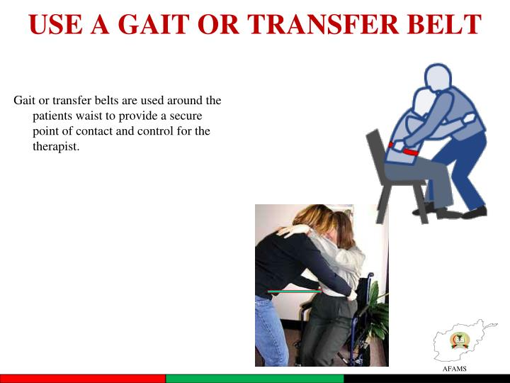 USE A GAIT OR TRANSFER BELT