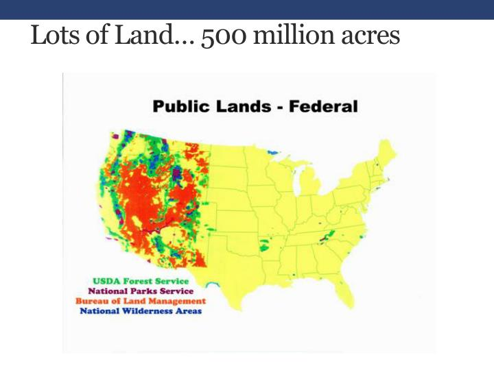 Lots of Land… 500 million acres