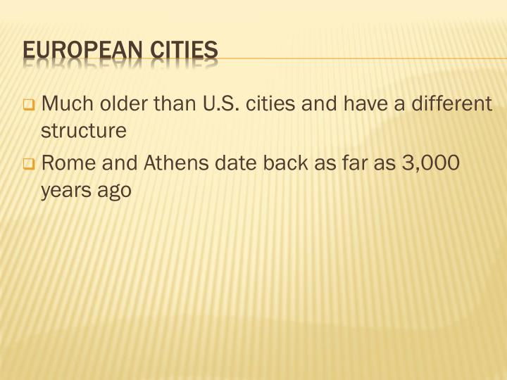 Much older than U.S. cities and have a different structure