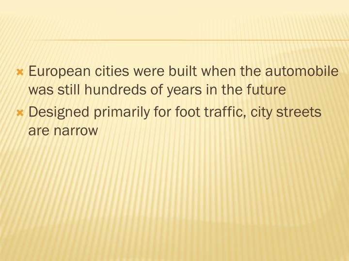 European cities were built when the automobile was still hundreds of years in the future