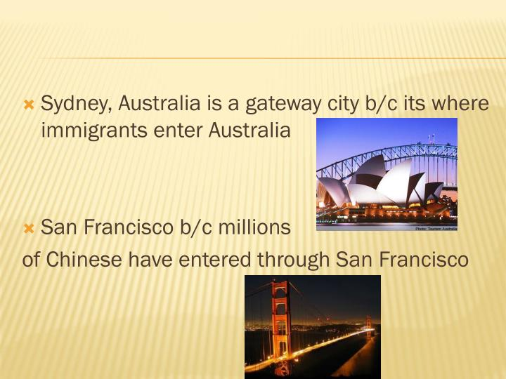 Sydney, Australia is a gateway city b/c its where immigrants enter Australia