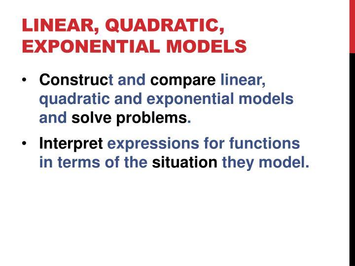 Linear, quadratic, exponential models
