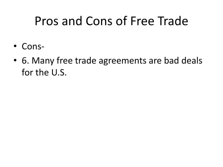 pros cons of free trade What does  fair trade mean you won' t find one single answer here we look at the market profile of fair trade the players, controversies, benefits and drawbacksfair trade in international commerce has two distinct meanings.