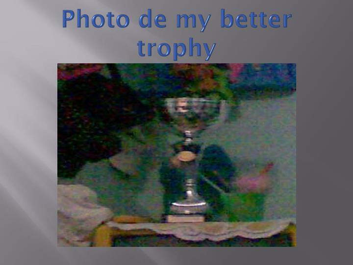 Photo de my better trophy