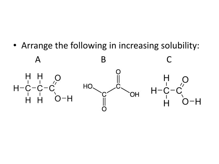 Arrange the following in increasing solubility:
