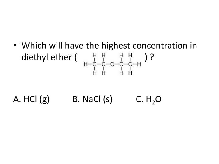Which will have the highest concentration in diethyl ether ( 			) ?
