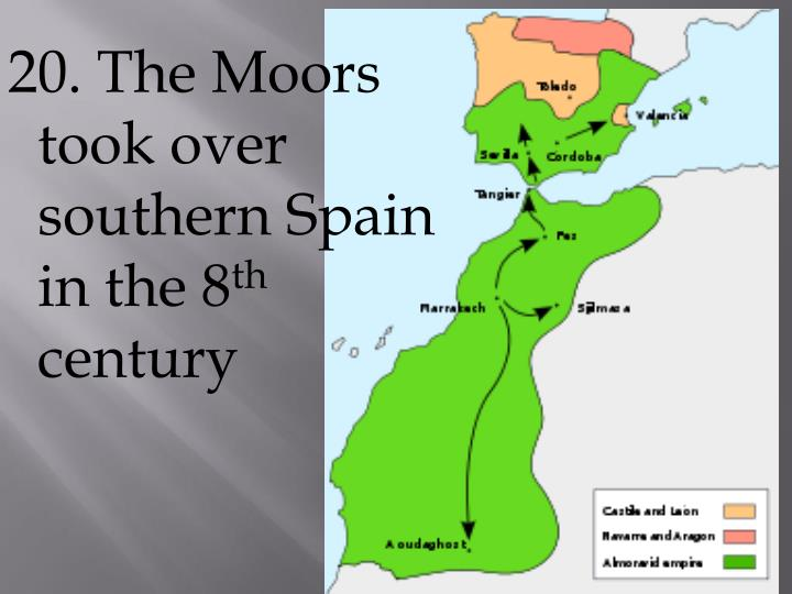 20. The Moors took over southern Spain in the 8