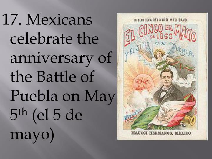 17. Mexicans celebrate the anniversary of the Battle of Puebla on May 5