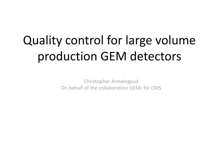 Quality control for large volume production gem detectors