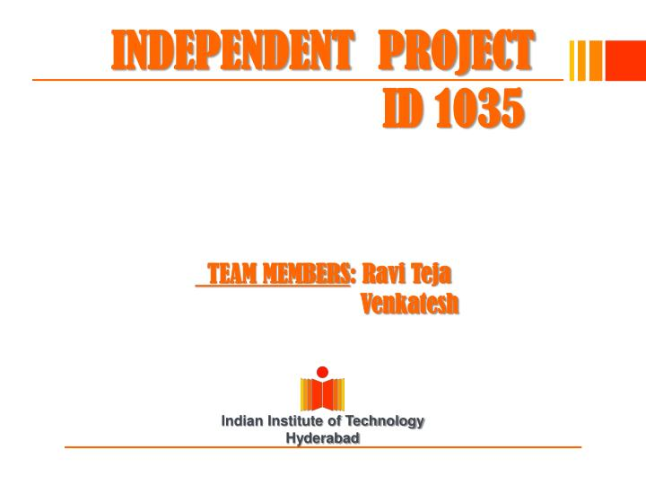 Independent project id 1035 team members ravi teja venkatesh