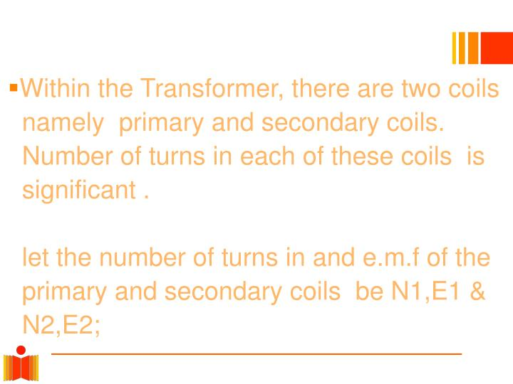 Within the Transformer, there are two coils