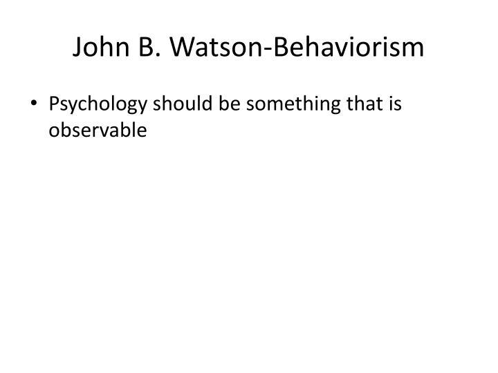John B. Watson-Behaviorism