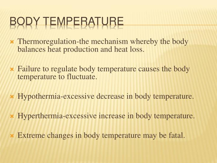Thermoregulation-the mechanism whereby the body balances heat production and heat loss.