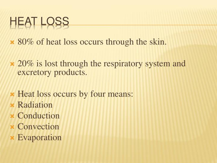 80% of heat loss occurs through the skin.