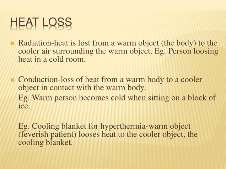 Radiation-heat is lost from a warm object (the body) to the cooler air surrounding the warm object.