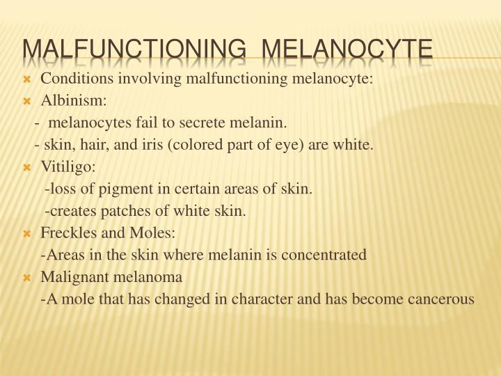 Conditions involving malfunctioning melanocyte: