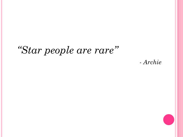 """Star people are rare"""